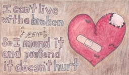 I can't live with a broken heart, so I mend it and pretend it doesn't hurt