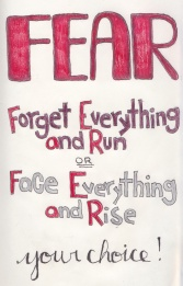 F.E.A.R. Forget Everything and Run or Face Everything and Rise. Your choice.